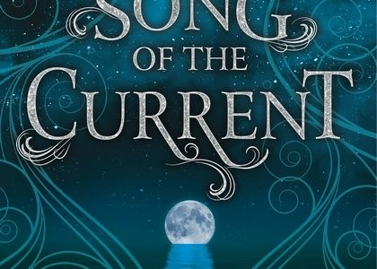 SONG OF THE CURRENT (2017) by Sarah Tolcser [Review]