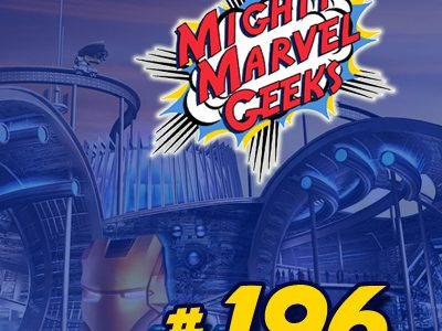 Mighty Marvel Geeks 196: What A Roller Coaster Ride